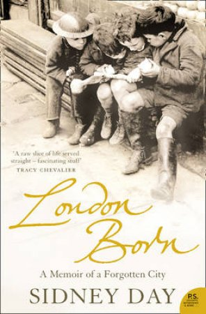 London Born: A Memoir Of A Forgotten City by Sidney Day