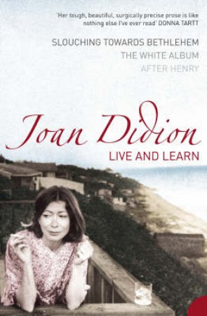 Live And Learn by Joan Didion