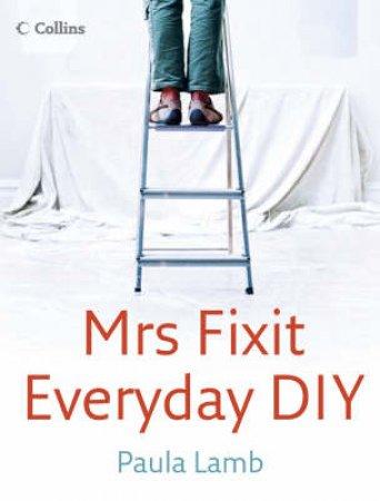 Mrs Fixit: Everyday DIY by Paula Lamb