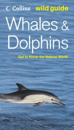 Collins Wild Guide: Whales & Dolphins by Mark Carwardine