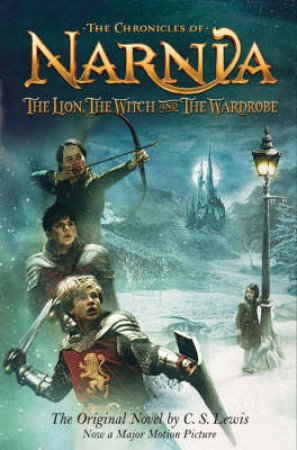 The Chronicles Of Narnia: The Lion, The Witch And The Wardrobe - Movie Tie-In by C S Lewis