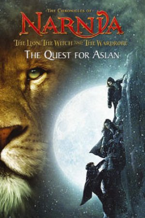 The Chronicles Of Narnia: The Lion, The Witch And The Wardrobe: The Quest For Aslan by C S Lewis