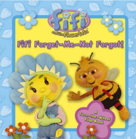 Fifi And The Flowertots: Fifi Forget-Me-Not Forgot! by Unknown