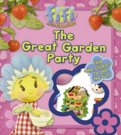 Fifi And The Flowertots: The Great Garden Party by Unknown