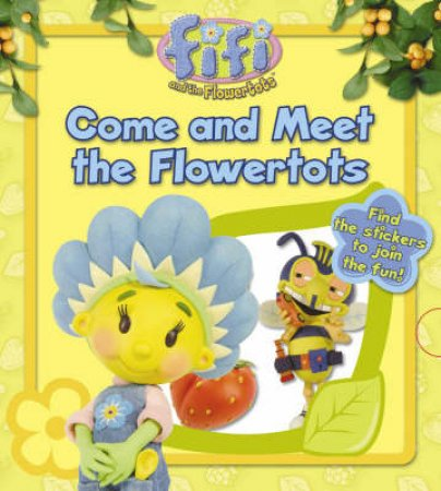 Fifi And The Flowertots: Come And Meet The Flowertots by Unknown