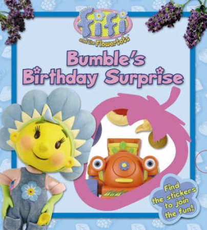 Fifi And The Flowertots: Bumble's Birthday Surprise by Unknown