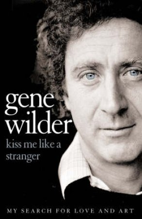 Kiss Me Like A Stranger by Gene Wilder