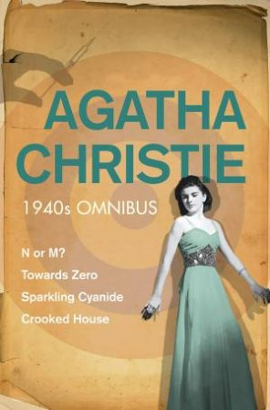 The Agatha Christie Years: The 1940s Omnibus by Agatha Christie