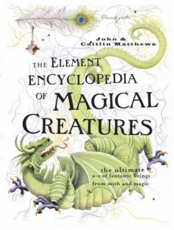 The Element Encyclopedia Of Magical Creatures by John Matthews & Caitlin Matthews