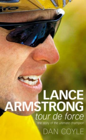 Lance Armstrong: Tour De Force by Dan Coyle