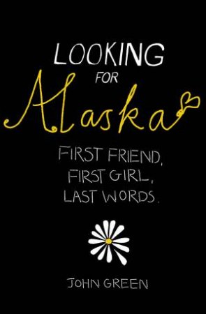 Looking for Alaska: First Friend, First Girl, Last Words by John Green