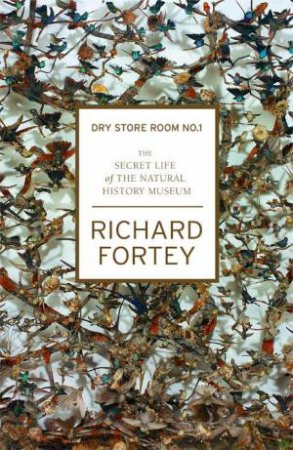 The Secret Life Of The Natural History Museum by Richard Fortey