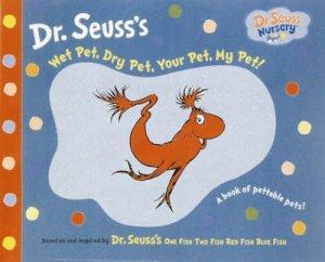 Wet Pet, Dry Pet, Your Pet, My Pet! by Dr Seuss