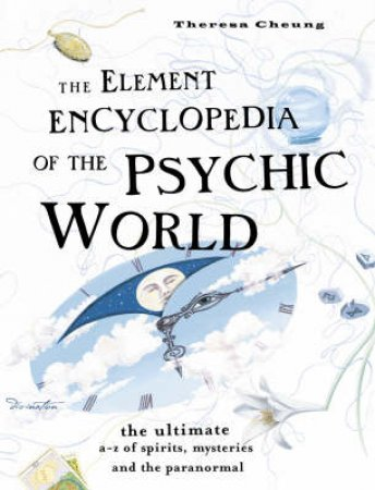 The Element Encyclopedia Of The Psychic World by Theresa Cheung