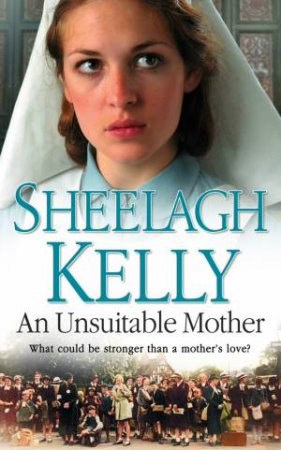An Unsuitable Mother: What could be stronger than a mother's love? by Sheelagh Kelly