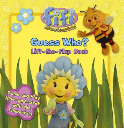Fifi And The Flowertots: Guess Who? Lift-The-Flap Book by Unknown