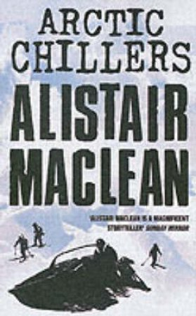 Arctic Chillers by Alistair Maclean