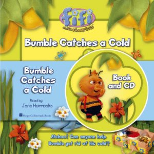 Fifi And The Flowertots: Bumble Catches A Cold by Unknown
