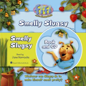 Fifi And The Flowertots: Smelly Slugsy - Book & CD by Unknown