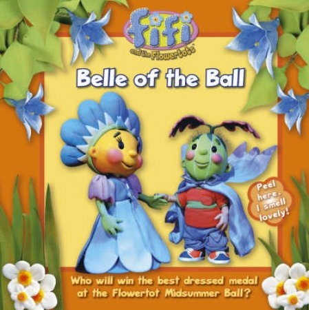 Fifi And The Flowertots: Belle Of The Ball by Unknown