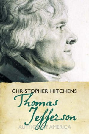 Thomas Jefferson: Author Of America by Christopher Hitchens