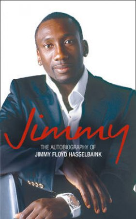 Jimmy: The Autobiography of Jimmy Floyd Hasselbaink by Jimmy Floyd Hasselbaink