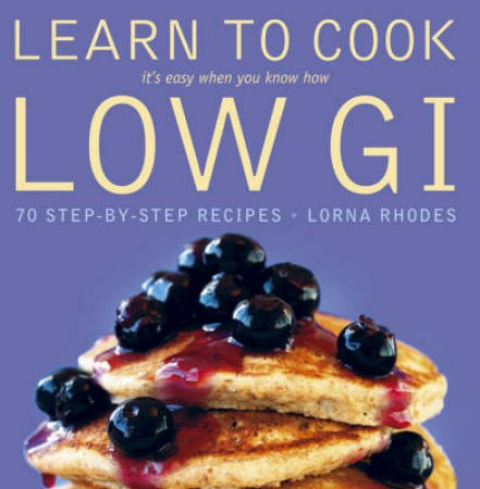 Learn To Cook Low Gi by Lorna Rhodes
