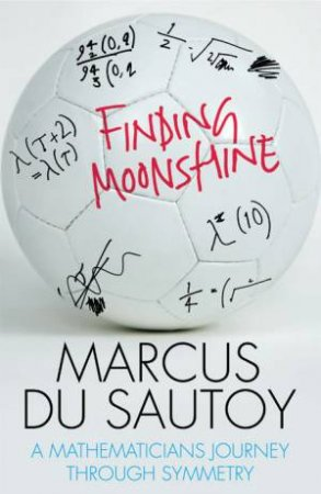 Finding Moonshine: A Mathematicians Journey Through Symmetry by Marcus Du Sautoy