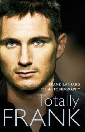 Totally Frank: The Autobiography of Frank Lampard by Frank Lampard