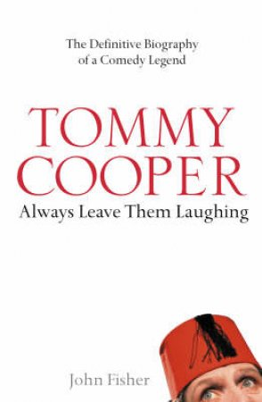 Tommy Cooper Always Leave Them Laughing by John Fisher