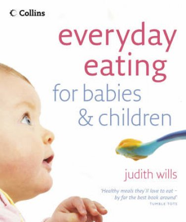 Everyday Eating For Babies And Children by Judith Wills