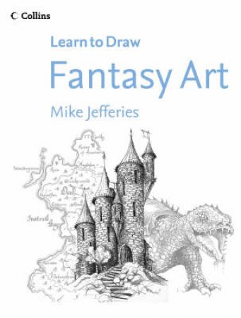 Collins Learn To Draw Fantasy Art by Mike Jefferies