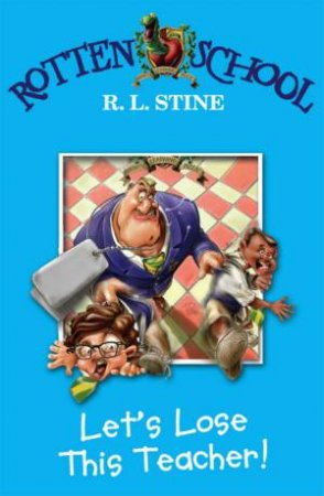Let's Lose This Teacher! by R L Stine
