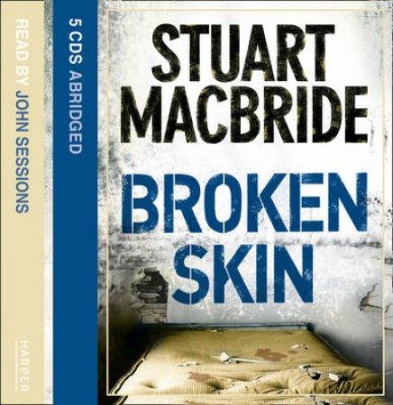 Broken Skin Abridged - CD by Stuart MacBride