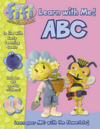 ABC Learn With Me Book: Fifi And The Flowertots by Unknown