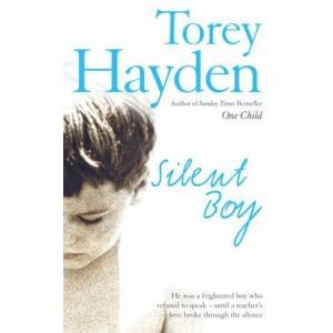 Silent Boy: He Was a Frightened Boy who Refused to Speak - Until a Teach by Torey Hayden