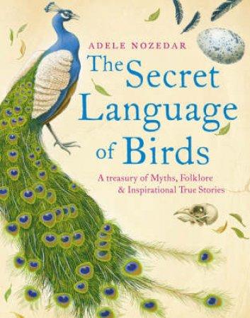 The Secret Language Of Birds by Adele Nozedar