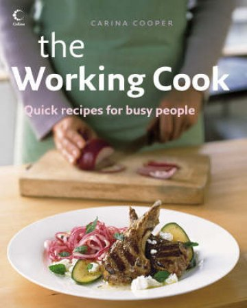 The Working Cook: A Year Of Easy Cooking by Carina Cooper