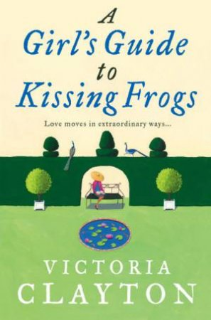 A Girl's Guide to Kissing Frogs by Victoria Clayton