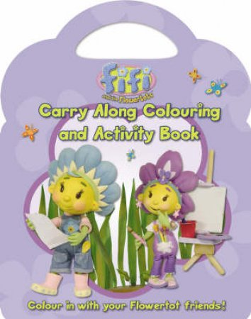 Fifi And The Flowertots: Carry Along Colouring And Activity Book by Unknown