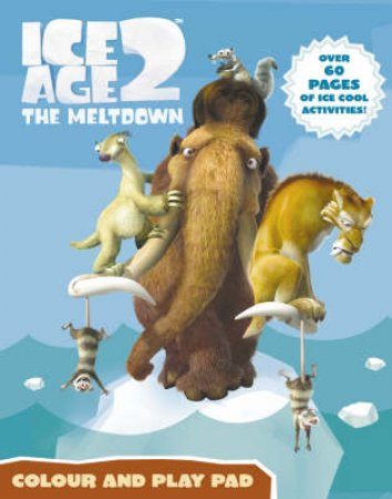 Ice Age 2 The Meltdown: Colour And Play Pad by Unknown