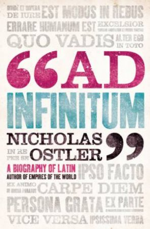 Ad Infinitum: A Biography of Latin by Nicholas Ostler