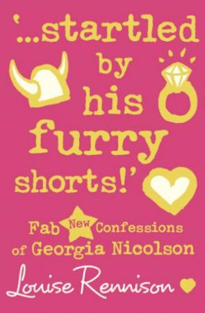 Confessions of Georgia Nicolson 07:'...Startled by His Furry Shorts!' by Louise Rennison