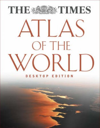 The Times Atlas Of The World: Desktop Edition by Unknown