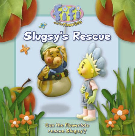 Fifi and the Flowertots: Slugsy's Rescue by Unknown