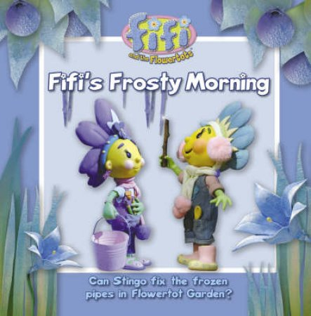 Fifi and the Flowertots: Fifi's Frosty Morning by Unknown