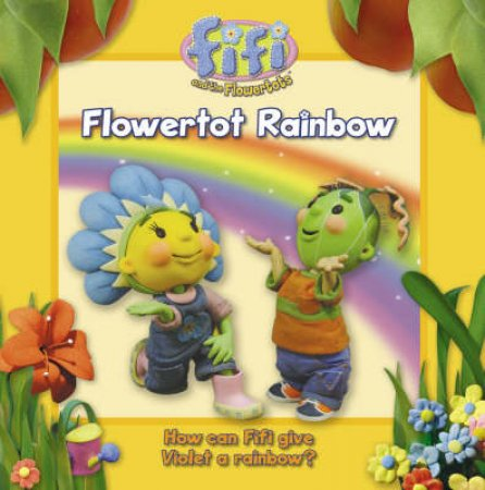 Fifi and the Flowertots: Flowertot Rainbow by Unknown