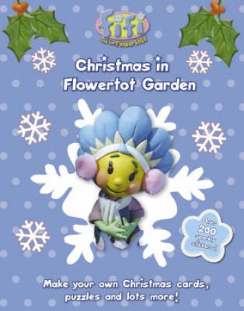Fifi and the Flowertots: Christmas in Flowertot Garden by Unknown