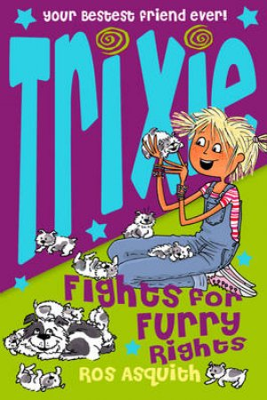 Trixie Fights For Furry Rights by Ros Asquith