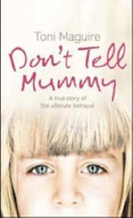 Don't Tell Mummy: A True Story by Toni Maguire